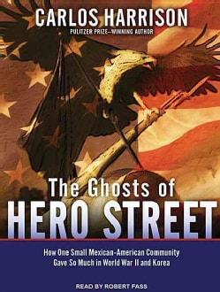 The Ghosts of Hero Street: How One Small Mexican-American Community Gave So Much in World War II and Korea: Librar... (CD-Audio)
