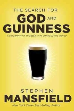 The Search for God and Guinness: A Biography of the Beer That Changed the World (Paperback)