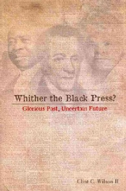 Whither the Black Press?: Glorious Past, Uncertain Future (Paperback)