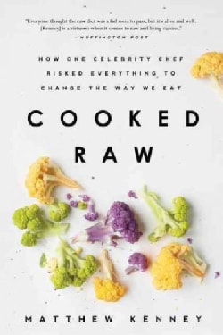 Cooked Raw: How One Celebrity Chef Risked Everything to Change the Way We Eat (Paperback)