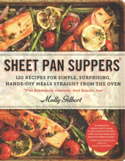 Sheet Pan Suppers: 120 Recipes for Simple, Surprising, Hands-off Meals Straight from the Oven (Paperback)