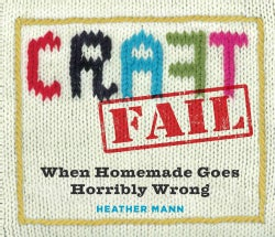 Craft Fail: When Homemade Goes Horribly Wrong (Paperback)