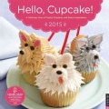 Hello, Cupcake! 2015 Calendar: A Delicious Year of Playful Creations and Sweet Inspirations (Calendar)