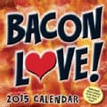 Bacon Love! 2015 Calendar (Calendar)