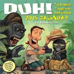Duh! 2015 Calendar: The Dumbest Things Ever Said or Done (Calendar)