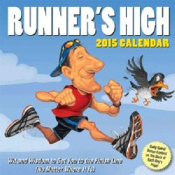Runner's High 2015 Calendar: Wit and Wisdom to Get You to the Finish Line (No Matter Where It Is) (Calendar)