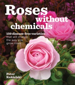Roses without Chemicals: 150 disease-free varieties that will change the way you grow roses (Paperback)