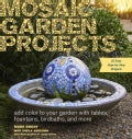 Mosaic Garden Projects: Add Color to Your Garden With Tables, Fountains, Bird Baths, and More (Paperback)