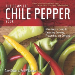 The Complete Chile Pepper Book: A Gardener's Guide to Choosing, Growing, Preserving, and Cooking (Paperback)