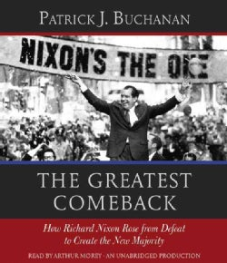 The Greatest Comeback: How Richard Nixon Rose from Defeat to Create the New Majority (CD-Audio)