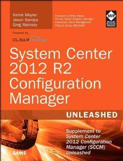 System Center 2012 R2 Configuration Manager: Supplement to System Center 2012 Configuration Manager (SCCM) Unleashed (Paperback)
