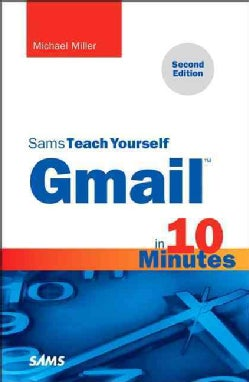 Sams Teach Yourself Gmail in 10 Minutes (Paperback)