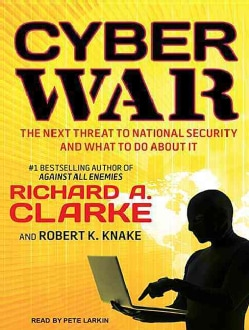 Cyber War: The Next Threat to National Security and What to Do About It: Library Edition (CD-Audio)