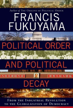 Political Order and Political Decay: From the Industrial Revolution to the Globalization of Democracy (Hardcover)