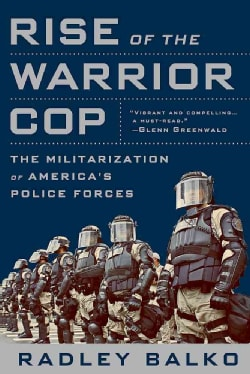 Rise of the Warrior Cop: The Militarization of America's Police Forces, First Trade Paper Edition (Paperback)