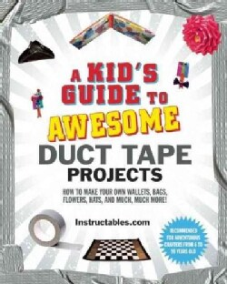 A Kid's Guide to Awesome Duct Tape Projects: How to Make Your Own Wallets, Bags, Flowers, Hats, and Much, Much More! (Hardcover)