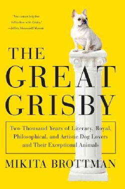 The Great Grisby: Two Thousand Years of Literary, Royal, Philosophical, and Artistic Dog Lovers and Their Excepti... (Hardcover)