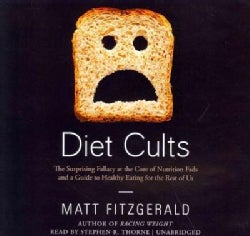 Diet Cults: The Surprising Fallacy at the Core of Nutrition Fads and a Guide to Healthy Eating for the Rest of Us;... (CD-Audio)