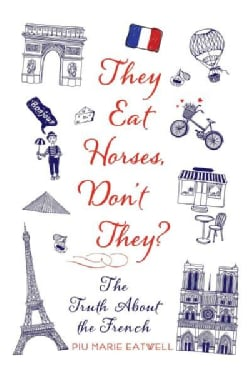 They Eat Horses, Don't They?: The Truth About the French (Hardcover)