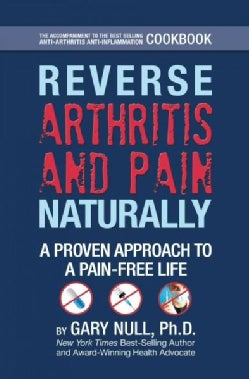 Reverse Arthritis and Pain Naturally: A Proven Approach to an Anti-Inflammatory Pain-Free Life (Hardcover)
