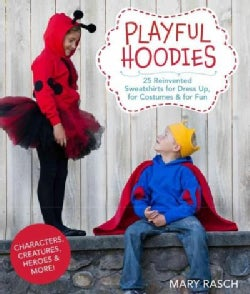 Playful Hoodies: 25 Reinvented Sweatshirts for Dress Up, for Costumes & for Fun (Paperback)