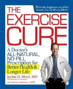 The Exercise Cure: A Doctor's All-Natural, No-Pill Prescription for Better Health & Longer Life (Paperback)