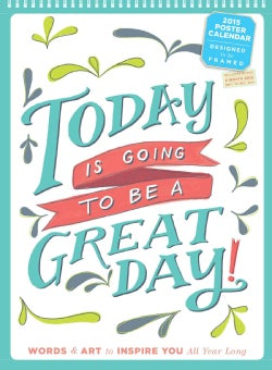 Today Is Going to Be a Great Day! 2015 Poster Calendar (Calendar)