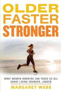 Older, Faster, Stronger: What Women Runners Can Teach Us All About Living Younger, Longer (Paperback)