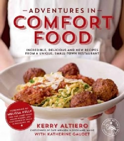 Adventures in Comfort Food: Incredible, Delicious and New Recipes from a Unique, Small-Town Restaurant (Paperback)
