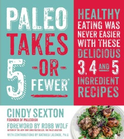 Paleo Takes 5 Or Fewer: Healthy Eating Was Never Easier With These Delicious 3, 4 and 5 Ingredient Recipes (Paperback)
