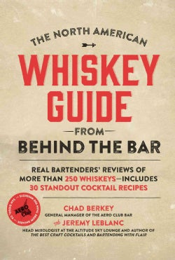 The North American Whiskey Guide from Behind the Bar: Real Bartenders' Reviews of More Than 250 Whiskeys--include... (Hardcover)