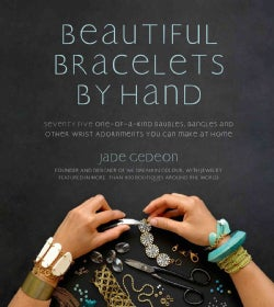 Beautiful Bracelets by Hand: Seventy-Five One-of-a-Kind Baubles, Bangles and Other Wrist Adornments You Can Make ... (Paperback)