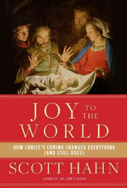 Joy to the World: How Christ's Coming Changed Everything (and Still Does) (Hardcover)