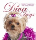 Diva Dogs: Perfect Pampering for Your Pooch (Hardcover)