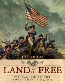 Land of the Free: Wargames Rules for North America 1754-1815 (Hardcover)