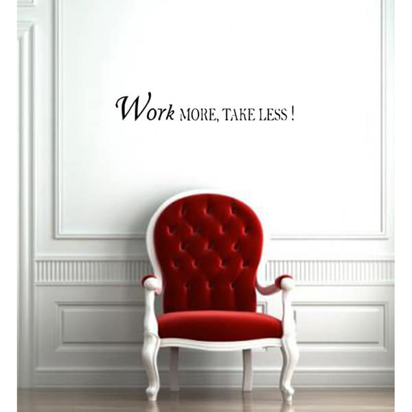 'Work More, Take Less!' Vinyl Wall Decal