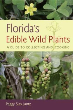 Florida's Edible Wild Plants: A Guide to Collecting and Cooking (Paperback)