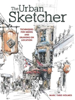The Urban Sketcher: Techniques for Seeing and Drawing on Location (Paperback)