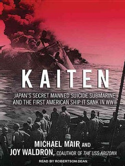 Kaiten: Japan's Secret Manned Suicide Submarine and the First American Ship It Sank in WWII (CD-Audio)