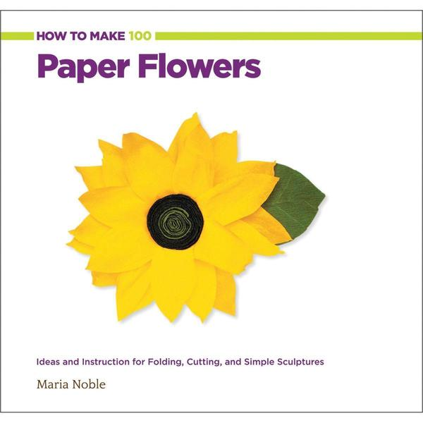 Creative Publishing International - How To Make 100 Paper Flowers