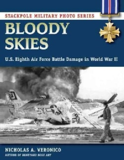 Bloody Skies: U.S. Eighth Air Force Battle Damage in World War II (Paperback)