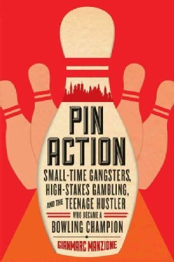 Pin Action: Small-time Gangsters, High-stakes Gambling, and the Teenage Hustler Who Became a Bowling Champion (Hardcover)