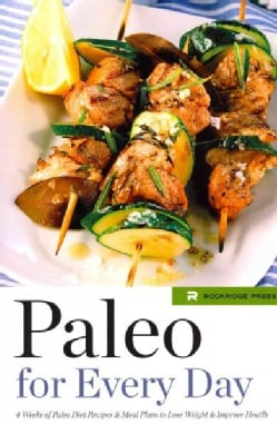 Paleo for Every Day: 4 Weeks of Paleo Diet Recipes & Meal Plans to Lose Weight & Improve Health (Paperback)