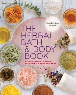 The Herbal Bath & Body Book: Create Custom Natural Products for Hair and Skin (Paperback)