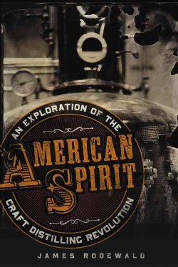 American Spirit: An Exploration of the Craft Distilling Revolution (Hardcover)