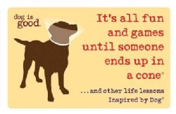 It's All Fun and Games Until Someone Ends Up in a Cone: ...and Other Life Lessons Inspired by Dog (Paperback)