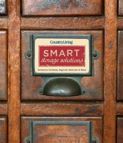 Country Living Smart Storage Solutions: Creative Closets, Stylish Shelves & More (Hardcover)