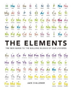 The Elements: The New Guide to the Building Blocks of Our Universe (Hardcover)