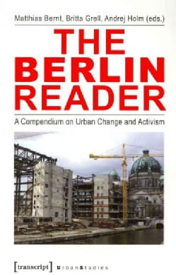 The Berlin Reader: A Compendium on Urban Change and Activism (Paperback)