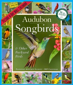 Audubon Songbirds & Other Backyard Birds Calendar 2015 (Calendar)
